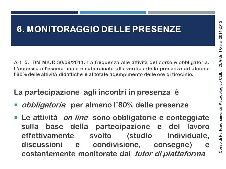 Corso di Perfezionamento Metodologico CLIL – CLA-UniTO a.a. 2014-2015 6. MONITORAGGIO DELLE PRESENZE Art. 5., DM MIUR 30/09/2011. La frequenza alle at