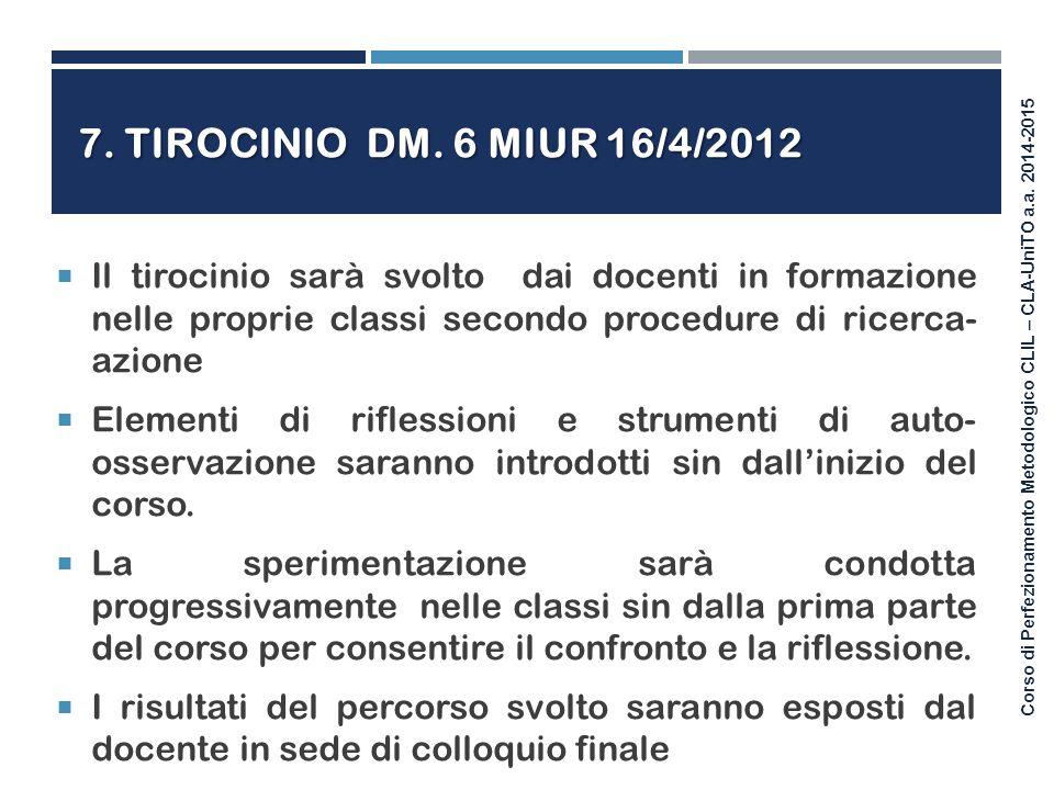 Corso di Perfezionamento Metodologico CLIL – CLA-UniTO a.a. 2014-2015 7. TIROCINIO DM. 6 MIUR 16/4/2012  Il tirocinio sarà svolto dai docenti in form