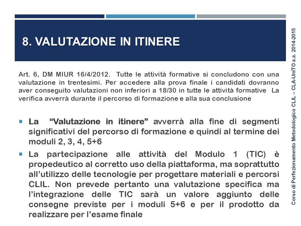 Corso di Perfezionamento Metodologico CLIL – CLA-UniTO a.a. 2014-2015 8. VALUTAZIONE IN ITINERE Art. 6, DM MIUR 16/4/2012. Tutte le attività formative