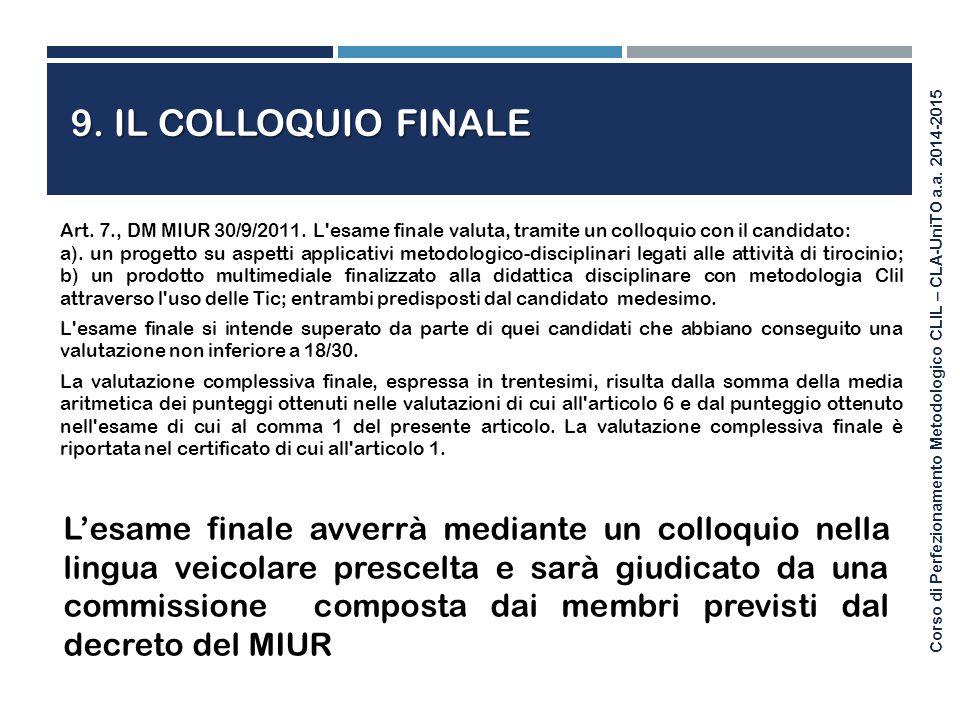 Corso di Perfezionamento Metodologico CLIL – CLA-UniTO a.a. 2014-2015 Art. 7., DM MIUR 30/9/2011. L'esame finale valuta, tramite un colloquio con il c