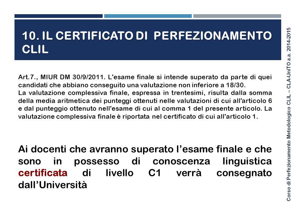 Corso di Perfezionamento Metodologico CLIL – CLA-UniTO a.a. 2014-2015 10. IL CERTIFICATO DI PERFEZIONAMENTO CLIL Art.7., MIUR DM 30/9/2011. L'esame fi