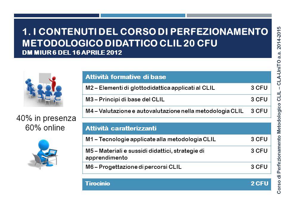 Corso di Perfezionamento Metodologico CLIL – CLA-UniTO a.a. 2014-2015 40% in presenza 60% online 1. I CONTENUTI DEL CORSO DI PERFEZIONAMENTO METODOLOG