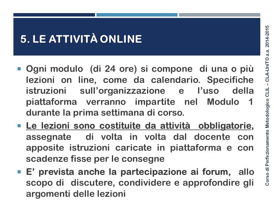 Corso di Perfezionamento Metodologico CLIL – CLA-UniTO a.a. 2014-2015 5. LE ATTIVITÀ ONLINE  Ogni modulo (di 24 ore) si compone di una o più lezioni
