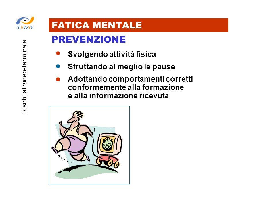 FATICA MENTALE PREVENZIONE Svolgendo attività fisica Sfruttando al meglio le pause Adottando comportamenti corretti conformemente alla formazione e al