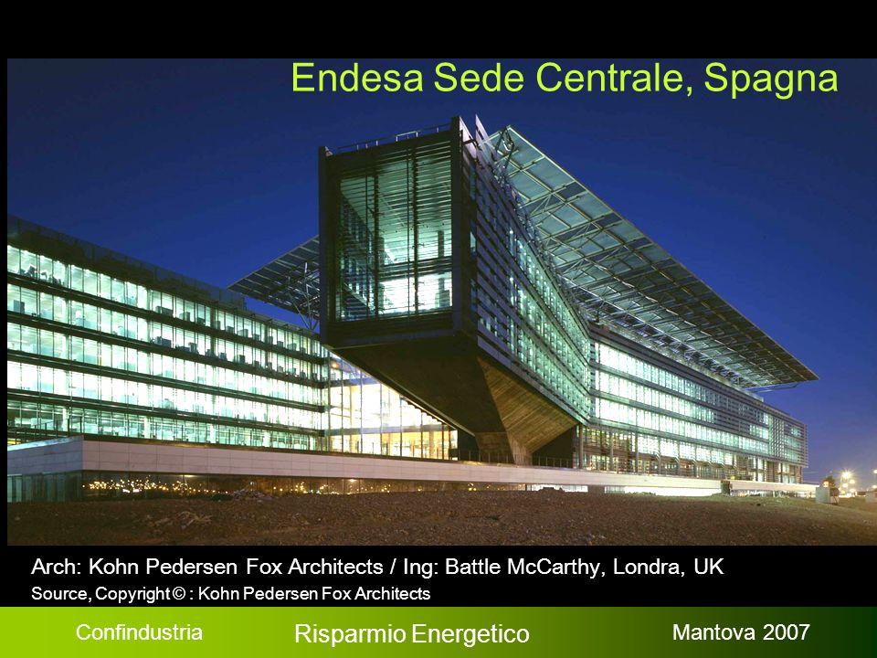Confindustria Risparmio Energetico Mantova 2007 Endesa Sede Centrale, Spagna Arch: Kohn Pedersen Fox Architects / Ing: Battle McCarthy, Londra, UK Sou