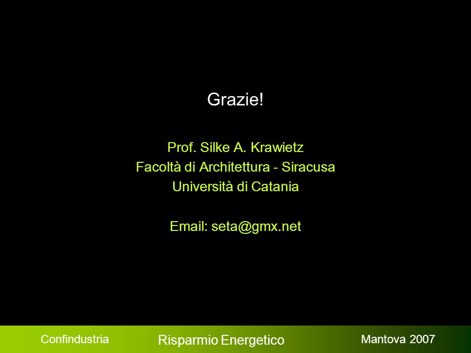 Confindustria Risparmio Energetico Mantova 2007 Grazie! Prof. Silke A. Krawietz Facoltà di Architettura - Siracusa Università di Catania Email: seta@g