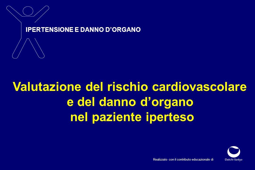 IPERTENSIONE E DANNO D'ORGANO Realizzato con il contributo educazionale di Valutazione del rischio cardiovascolare e del danno d'organo nel paziente iperteso