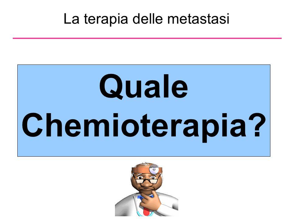 La terapia delle metastasi Quale Chemioterapia?
