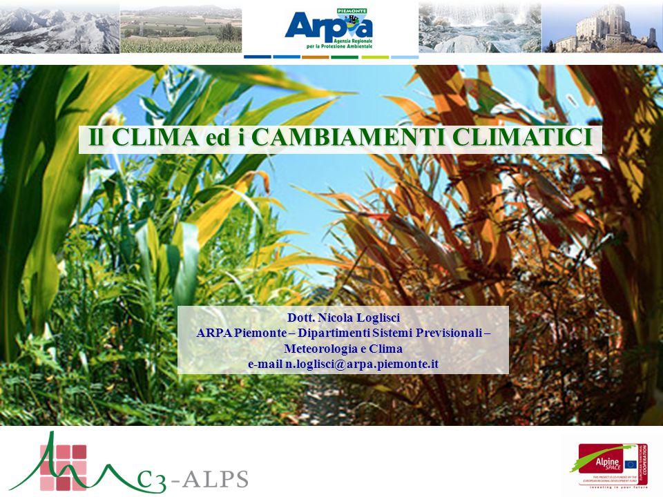 Il CLIMA ed i CAMBIAMENTI CLIMATICI Dott. Nicola Loglisci ARPA Piemonte – Dipartimenti Sistemi Previsionali – Meteorologia e Clima e-mail n.loglisci@a