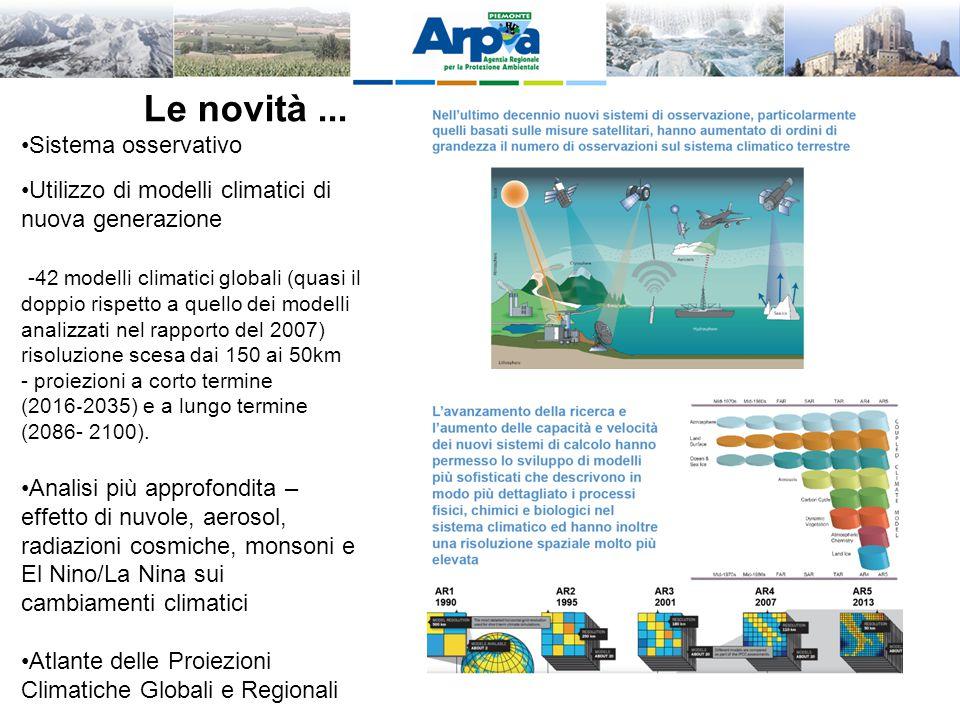 Le novità... Sistema osservativo Utilizzo di modelli climatici di nuova generazione -42 modelli climatici globali (quasi il doppio rispetto a quello d