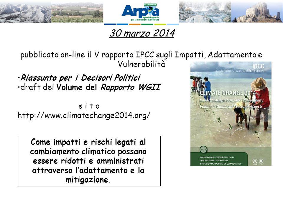 Riassunto per i Decisori Politici draft del Volume del Rapporto WGII s i t o http://www.climatechange2014.org/ 30 marzo 2014 pubblicato on-line il V r