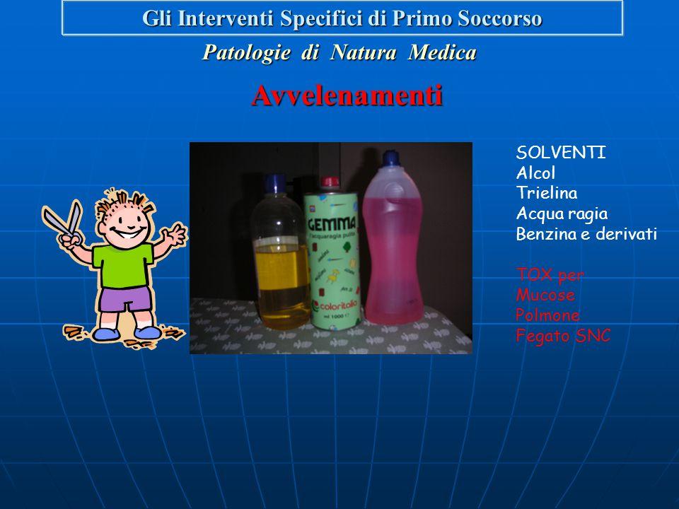 Patologie di Natura Medica Avvelenamenti Avvelenamenti Gli Interventi Specifici di Primo Soccorso SCHIUMOGENI Detergenti per panni Detergenti per pavi