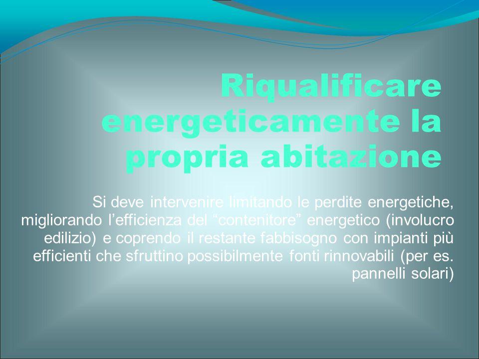 """Si deve intervenire limitando le perdite energetiche, migliorando l'efficienza del """"contenitore"""" energetico (involucro edilizio) e coprendo il restant"""