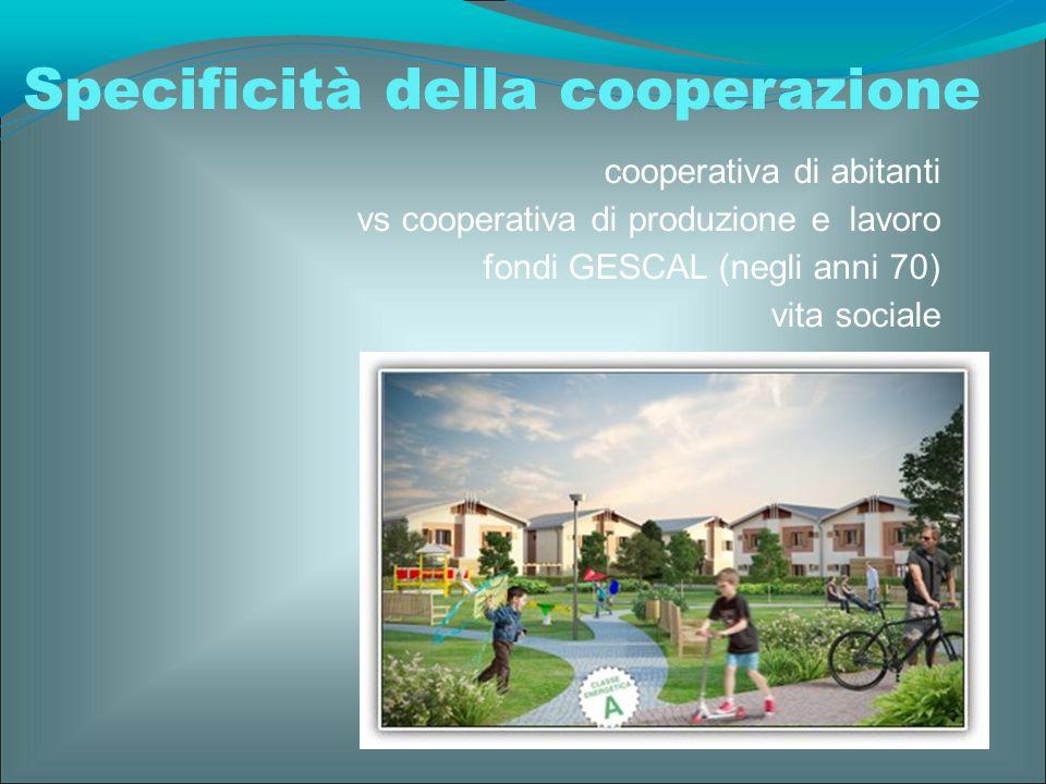 cooperativa di abitanti vs cooperativa di produzione e lavoro fondi GESCAL (negli anni 70) vita sociale Specificità della cooperazione