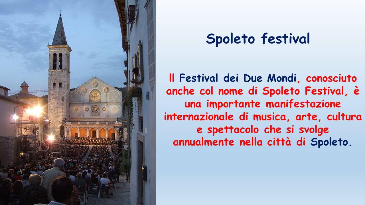 ll Festival dei Due Mondi, conosciuto anche col nome di Spoleto Festival, è una importante manifestazione internazionale di musica, arte, cultura e sp