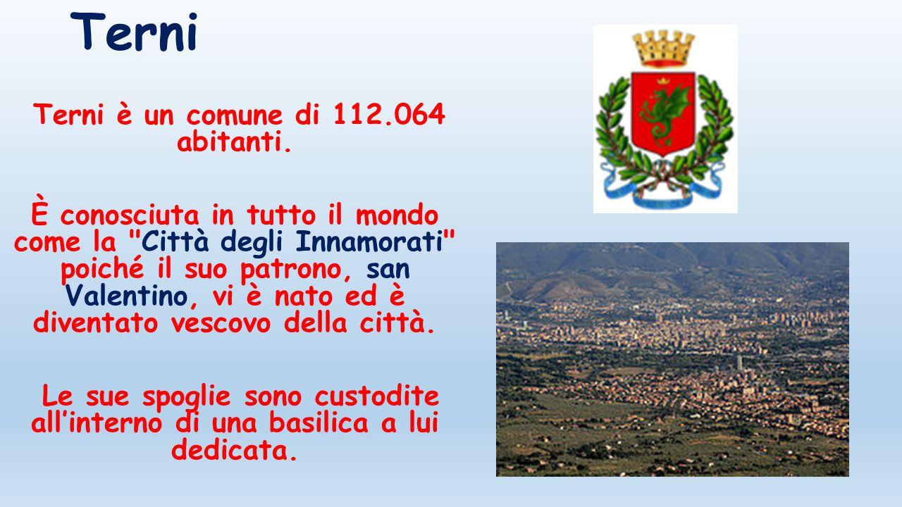 Terni Terni è un comune di 112.064 abitanti. È conosciuta in tutto il mondo come la