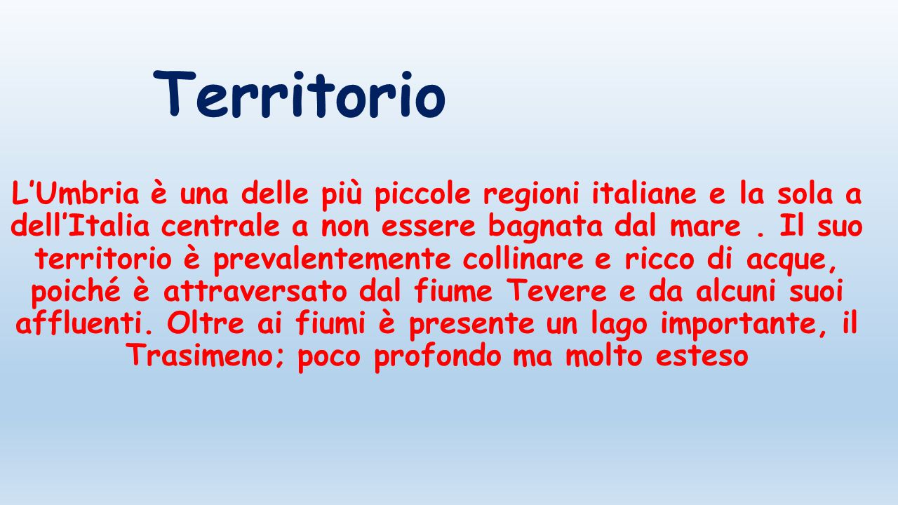 Territorio L'Umbria è una delle più piccole regioni italiane e la sola a dell'Italia centrale a non essere bagnata dal mare. Il suo territorio è preva