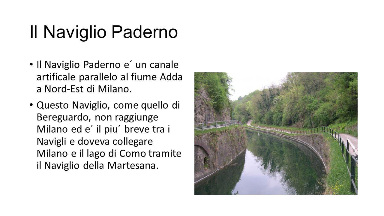 Il Naviglio Paderno Il Naviglio Paderno e´ un canale artificale parallelo al fiume Adda a Nord-Est di Milano.