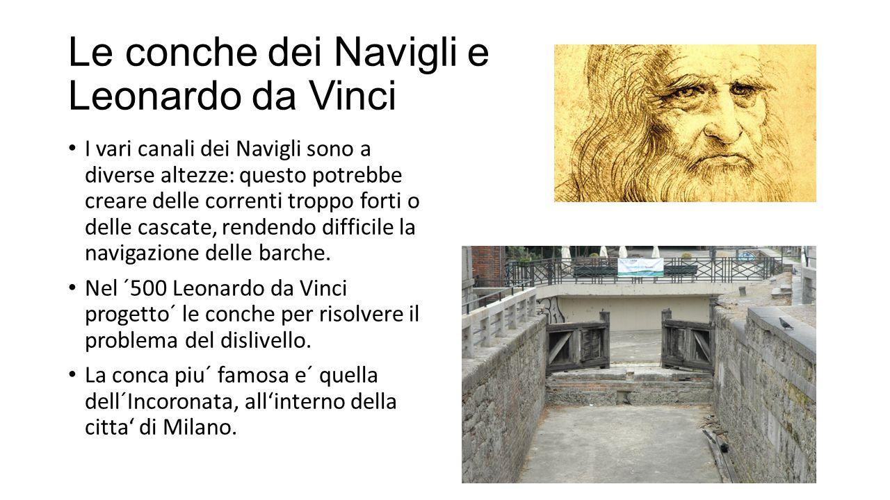 Le conche dei Navigli e Leonardo da Vinci I vari canali dei Navigli sono a diverse altezze: questo potrebbe creare delle correnti troppo forti o delle cascate, rendendo difficile la navigazione delle barche.