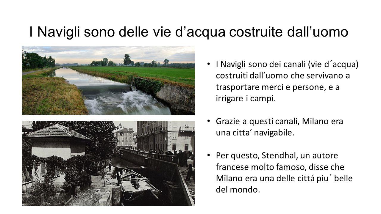 I Navigli sono delle vie d'acqua costruite dall'uomo I Navigli sono dei canali (vie d´acqua) costruiti dall'uomo che servivano a trasportare merci e persone, e a irrigare i campi.