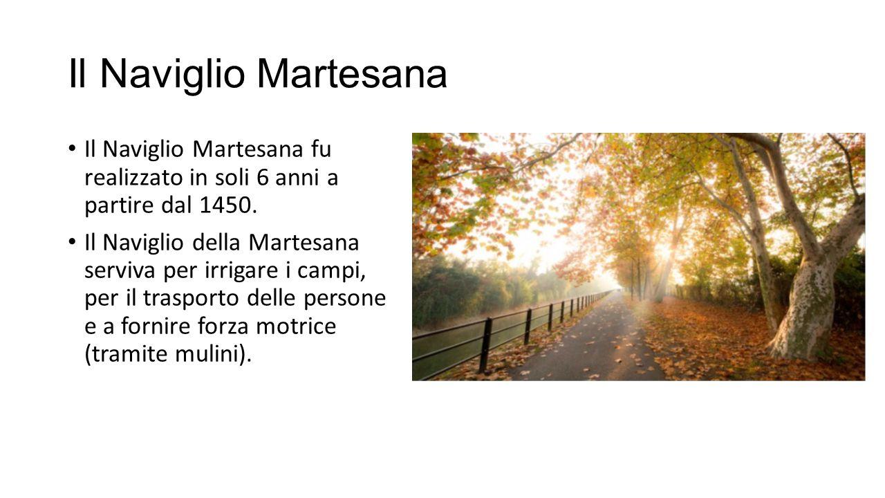 Il Naviglio Martesana Il Naviglio Martesana fu realizzato in soli 6 anni a partire dal 1450.