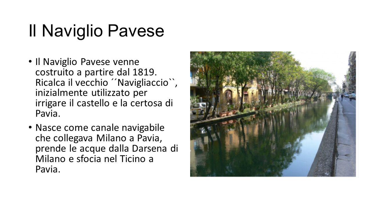 Il Naviglio Pavese Il Naviglio Pavese venne costruito a partire dal 1819.