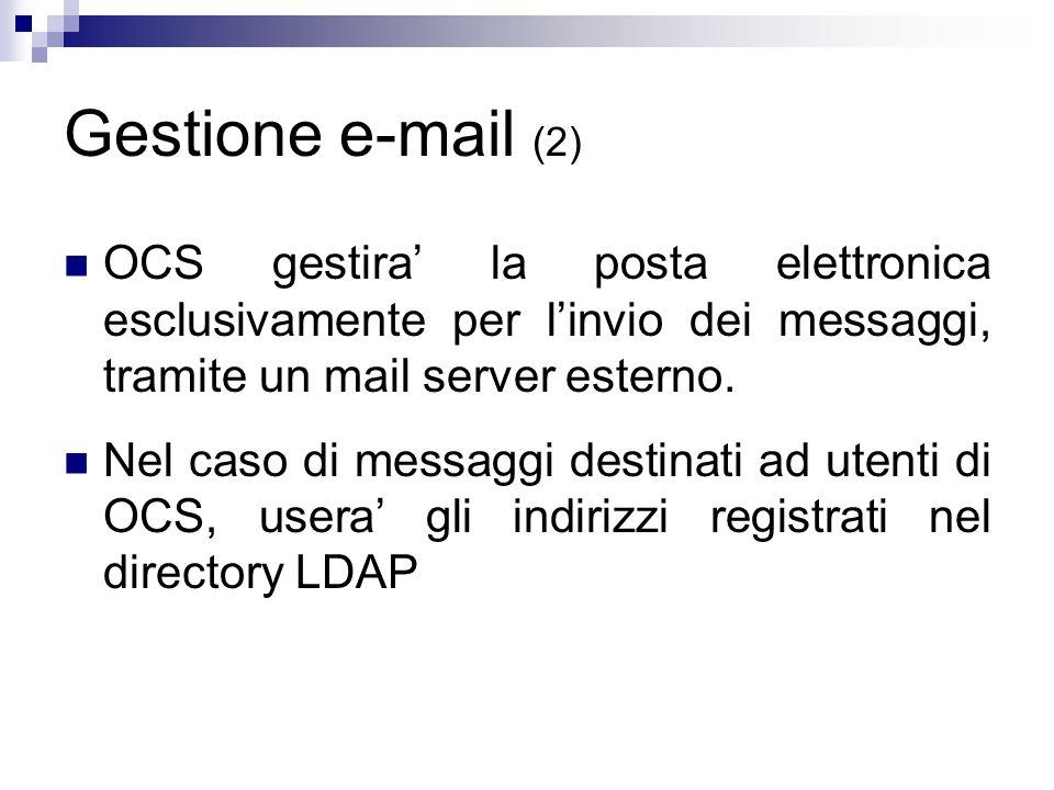 Gestione e-mail (2) OCS gestira' la posta elettronica esclusivamente per l'invio dei messaggi, tramite un mail server esterno.