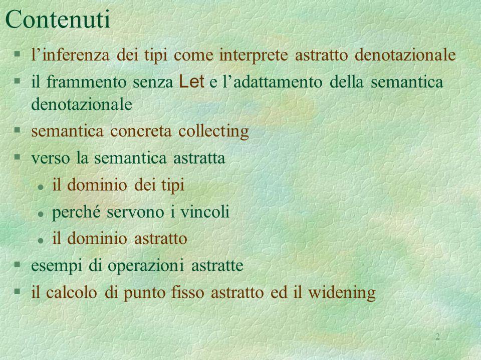 2 Contenuti §l'inferenza dei tipi come interprete astratto denotazionale  il frammento senza Let e l'adattamento della semantica denotazionale §seman