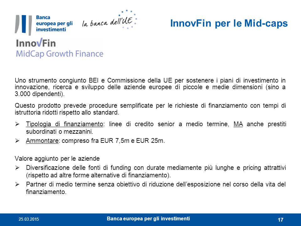 InnovFin per le Mid-caps Uno strumento congiunto BEI e Commissione della UE per sostenere i piani di investimento in innovazione, ricerca e sviluppo d
