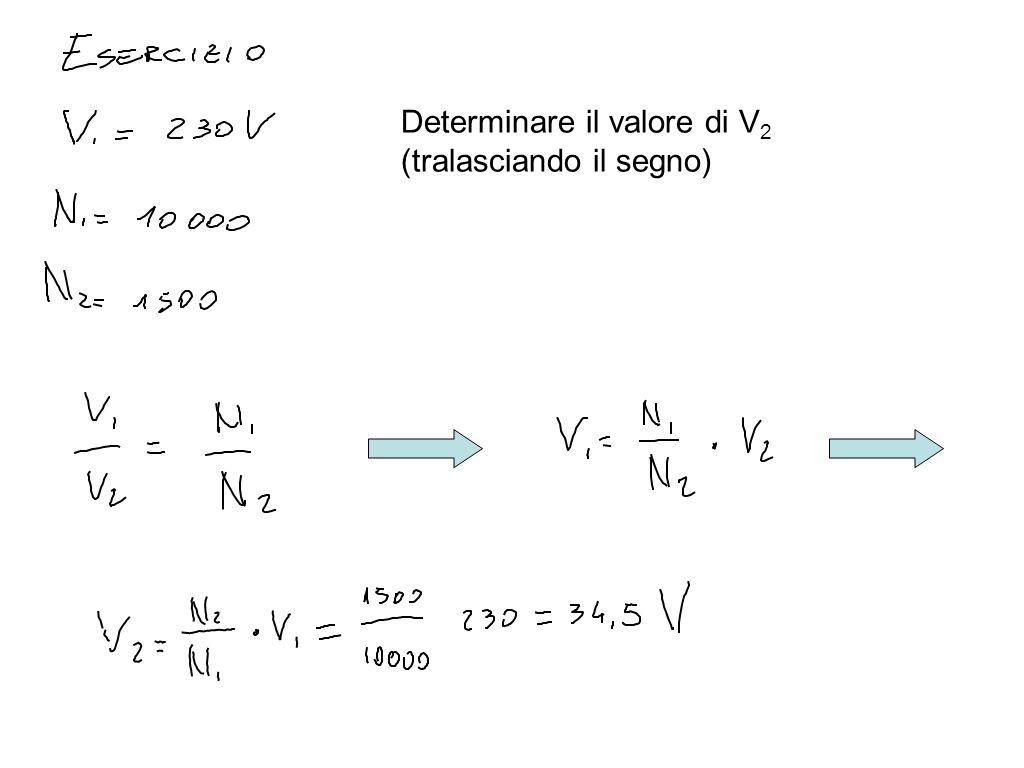 Determinare il valore di V 2 (tralasciando il segno)