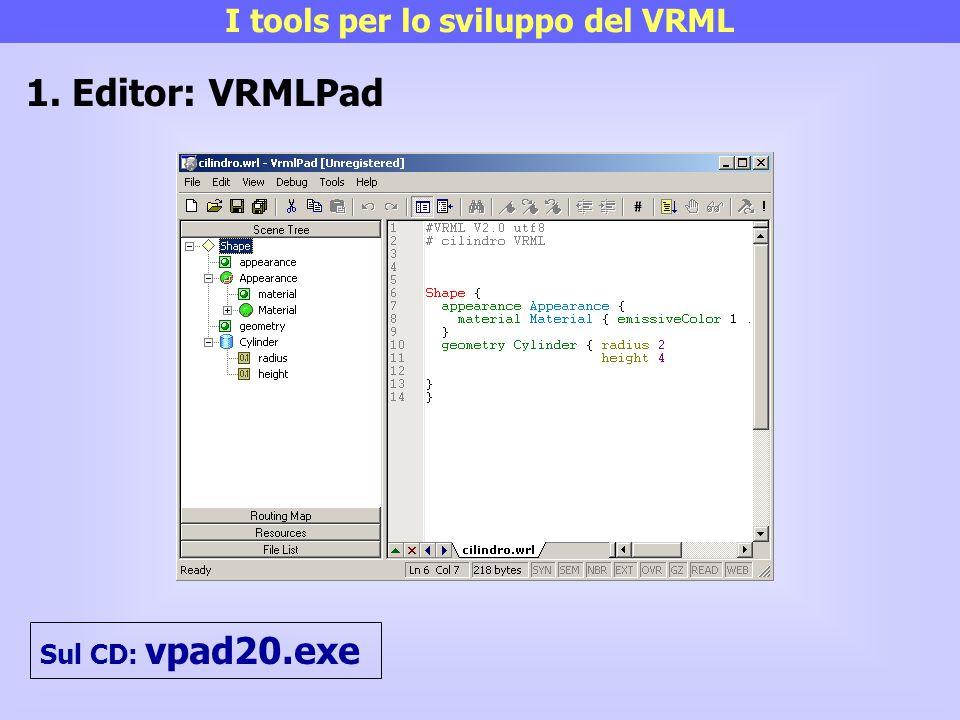 I tools per lo sviluppo del VRML 1. Editor: VRMLPad Sul CD: vpad20.exe