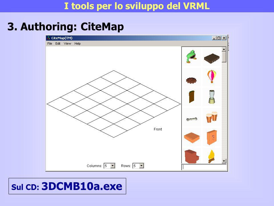 I tools per lo sviluppo del VRML 3. Authoring: CiteMap Sul CD: 3DCMB10a.exe