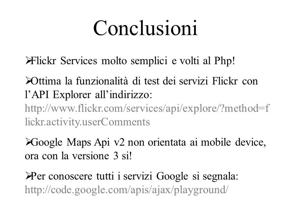 Conclusioni  Flickr Services molto semplici e volti al Php!  Ottima la funzionalità di test dei servizi Flickr con l'API Explorer all'indirizzo: htt