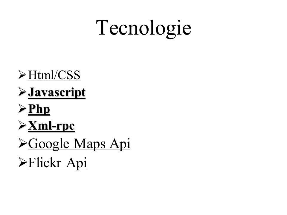 Tecnologie  Html/CSS  Javascript  Php  Xml-rpc  Google Maps Api  Flickr Api