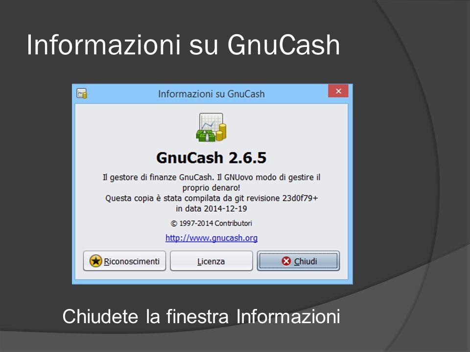Informazioni su GnuCash Chiudete la finestra Informazioni