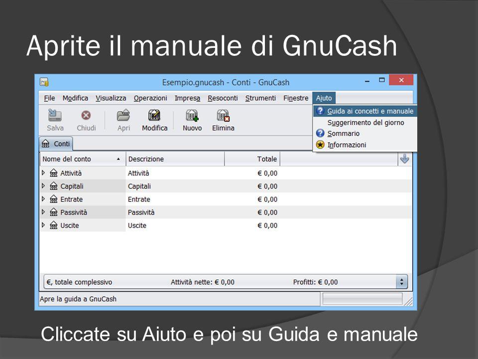 Aprite il manuale di GnuCash Cliccate su Aiuto e poi su Guida e manuale