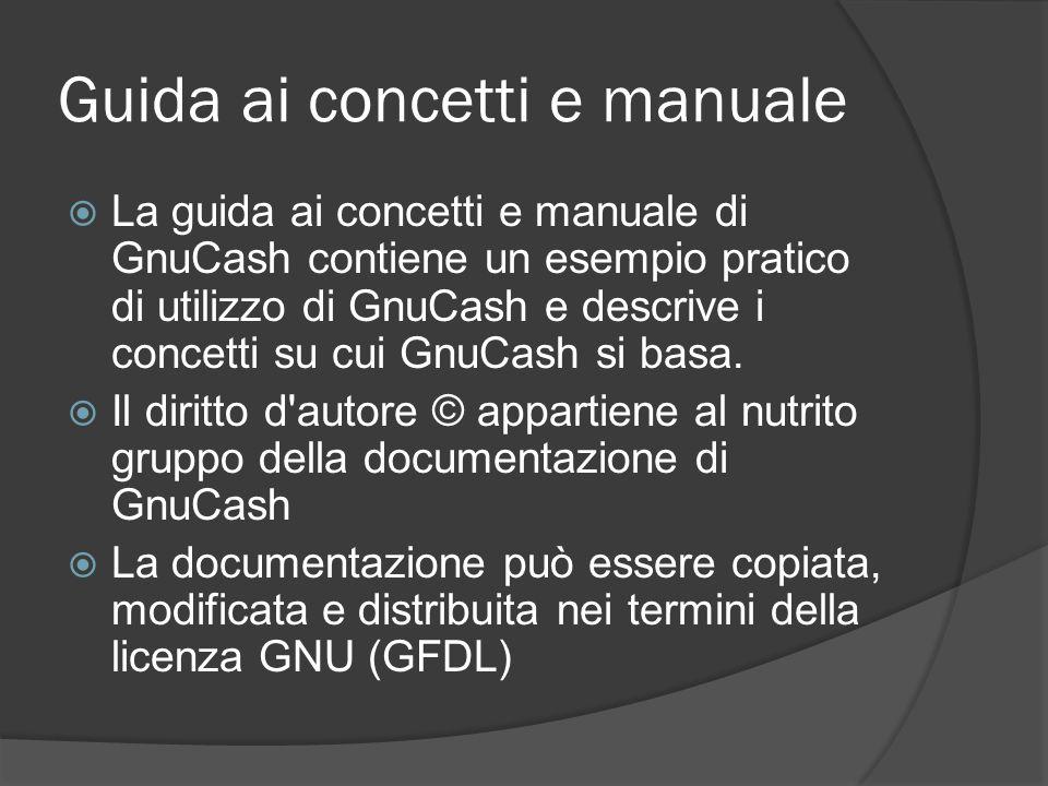 Guida ai concetti e manuale  La guida ai concetti e manuale di GnuCash contiene un esempio pratico di utilizzo di GnuCash e descrive i concetti su cui GnuCash si basa.