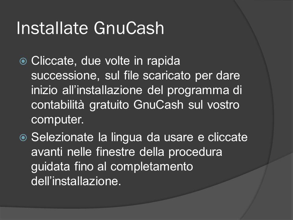 Installate GnuCash  Cliccate, due volte in rapida successione, sul file scaricato per dare inizio all'installazione del programma di contabilità gratuito GnuCash sul vostro computer.