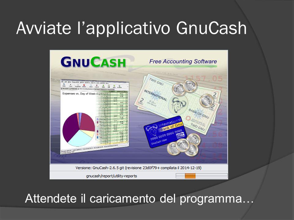 Avviate l'applicativo GnuCash Attendete il caricamento del programma…