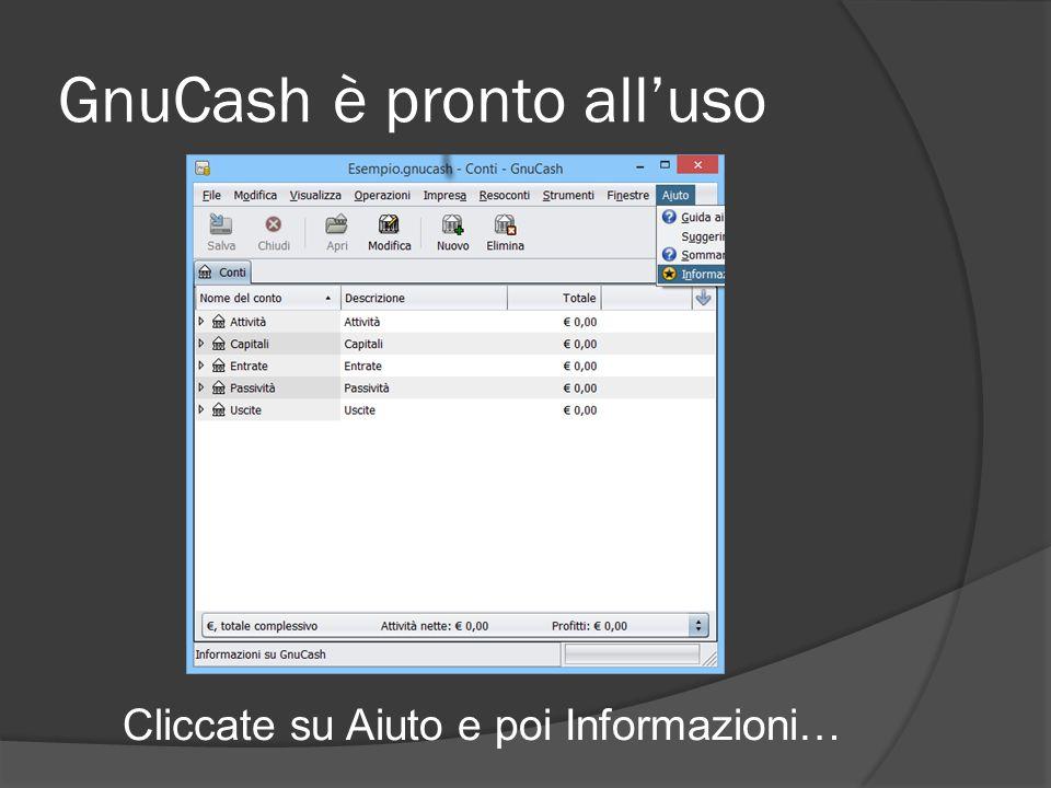 GnuCash è pronto all'uso Cliccate su Aiuto e poi Informazioni…