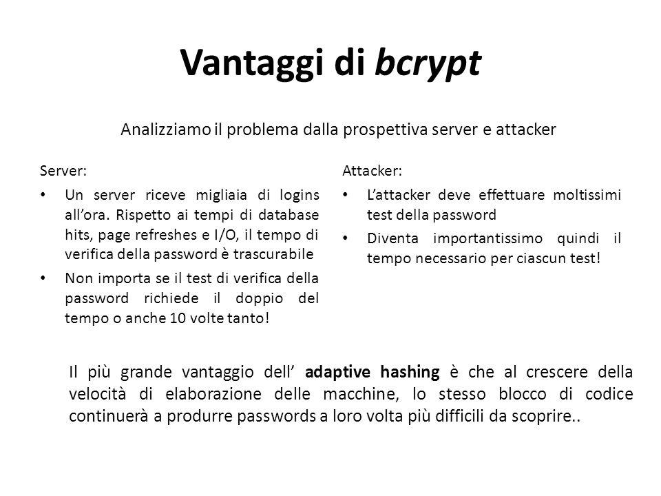 Vantaggi di bcrypt Analizziamo il problema dalla prospettiva server e attacker Server: Un server riceve migliaia di logins all'ora.