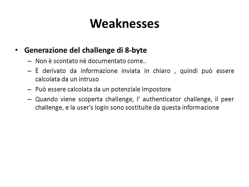 Weaknesses Generazione del challenge di 8-byte – Non è scontato nè documentato come..