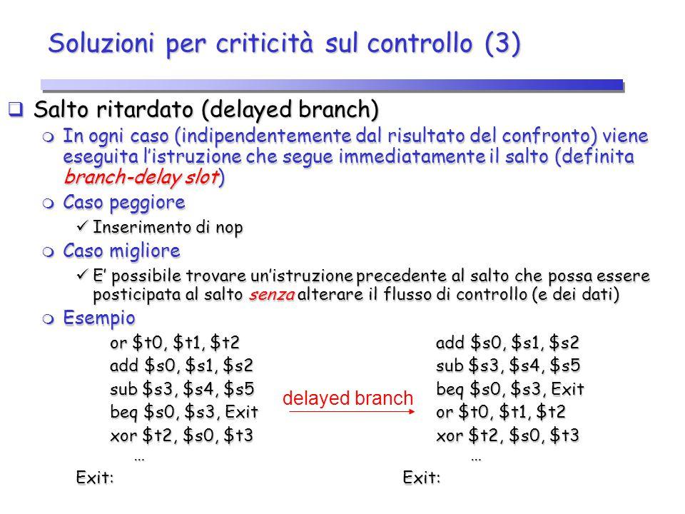 Soluzioni per criticità sul controllo (3)  Salto ritardato (delayed branch)  In ogni caso (indipendentemente dal risultato del confronto) viene eseg
