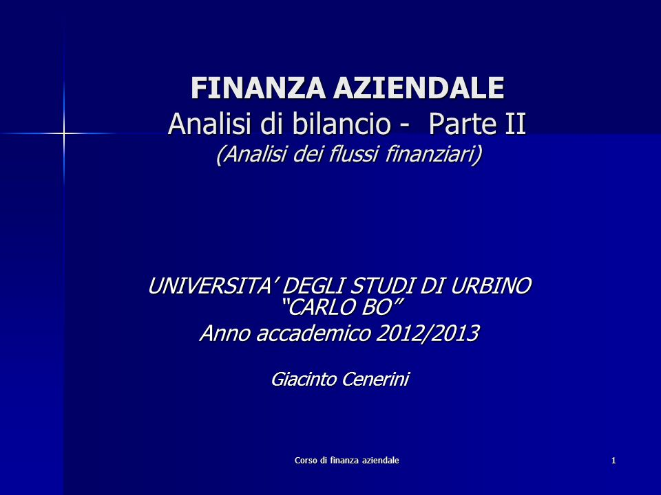 """Corso di finanza aziendale1 FINANZA AZIENDALE Analisi di bilancio - Parte II (Analisi dei flussi finanziari) UNIVERSITA' DEGLI STUDI DI URBINO """"CARLO"""