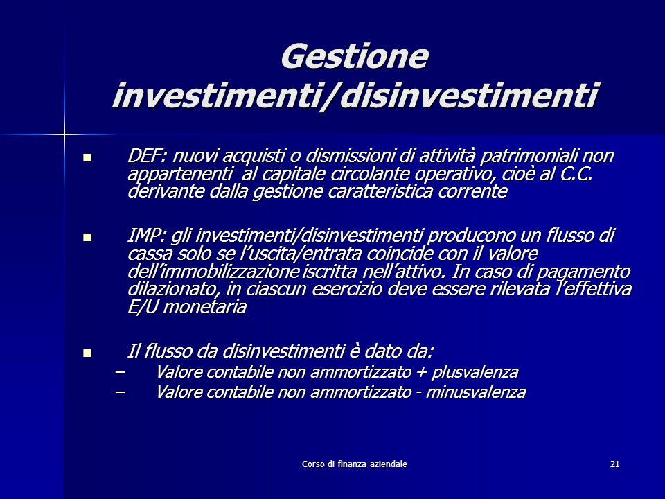 Corso di finanza aziendale21 Gestione investimenti/disinvestimenti DEF: nuovi acquisti o dismissioni di attività patrimoniali non appartenenti al capi