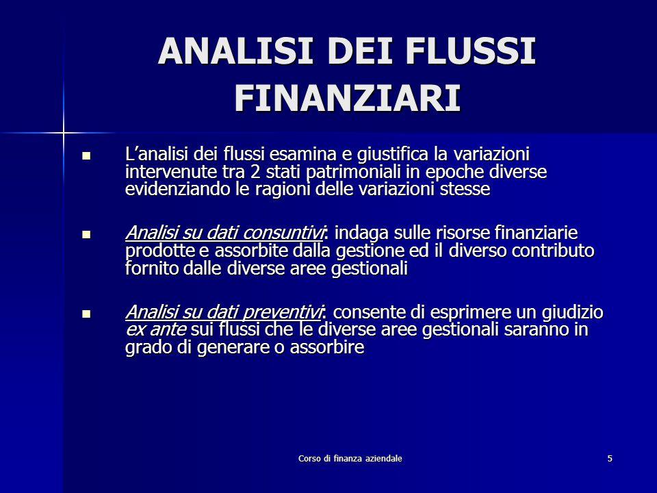 Corso di finanza aziendale5 ANALISI DEI FLUSSI FINANZIARI L'analisi dei flussi esamina e giustifica la variazioni intervenute tra 2 stati patrimoniali