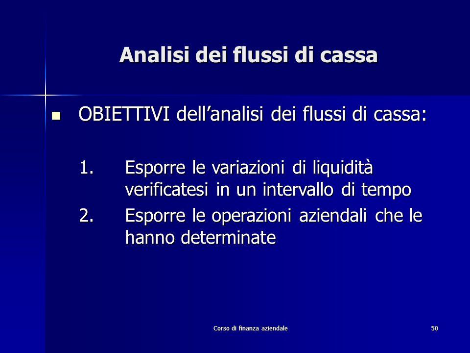 Corso di finanza aziendale50 Analisi dei flussi di cassa OBIETTIVI dell'analisi dei flussi di cassa: OBIETTIVI dell'analisi dei flussi di cassa: 1.Esp