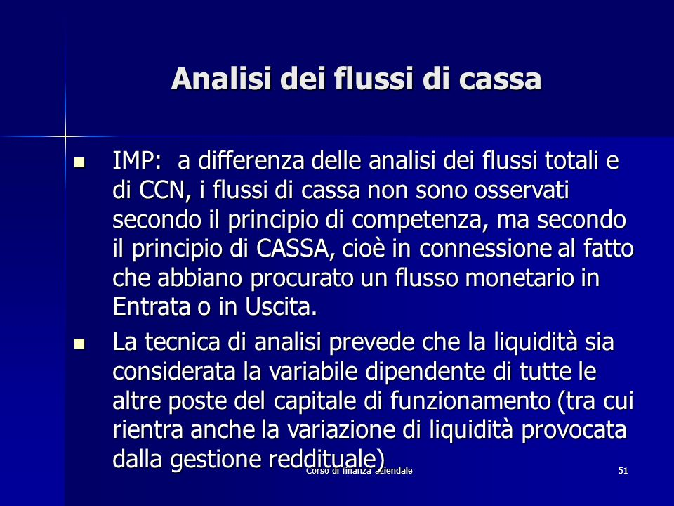 Corso di finanza aziendale51 Analisi dei flussi di cassa IMP: a differenza delle analisi dei flussi totali e di CCN, i flussi di cassa non sono osserv