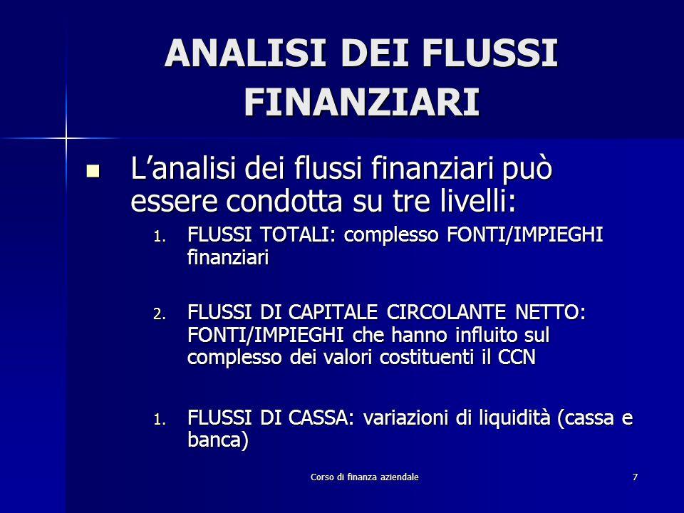 Corso di finanza aziendale7 ANALISI DEI FLUSSI FINANZIARI L'analisi dei flussi finanziari può essere condotta su tre livelli: L'analisi dei flussi fin