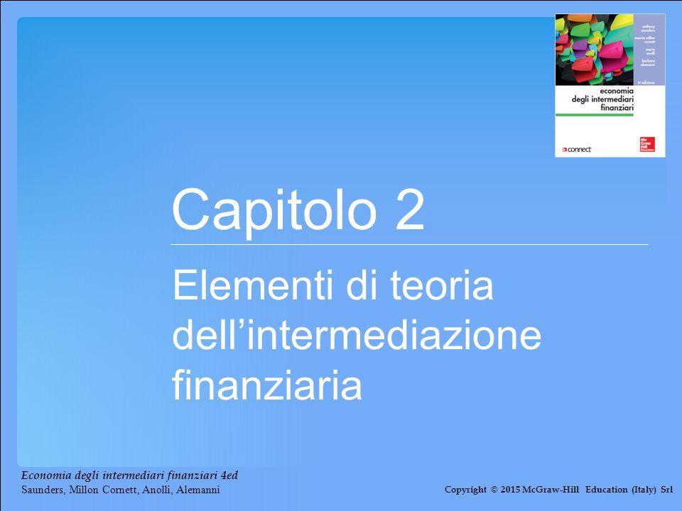Capitolo 2 Elementi di teoria dell'intermediazione finanziaria Copyright © 2015 McGraw-Hill Education (Italy) Srl Economia degli intermediari finanzia
